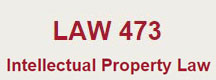 LAW 473 – Intellectual Property Law